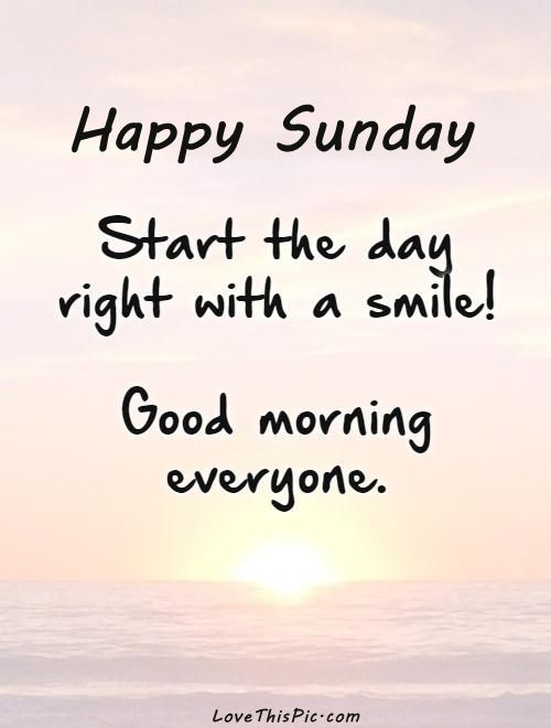 Happy Sunday Start Your Day With A Smile Sunday Happy Sunday