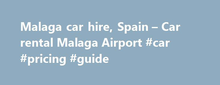 Malaga Car Hire Spain Car Rental Malaga Airport Car Pricing