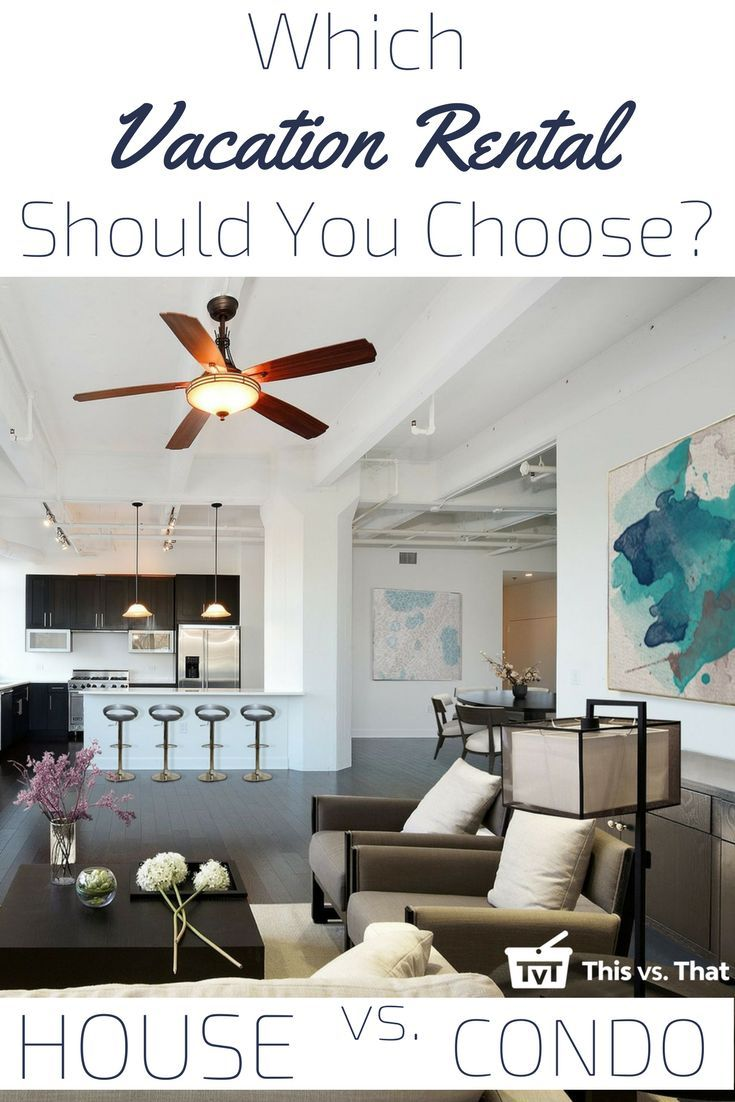 House vs. Condo: Which Vacation Rental Should You Choose ...