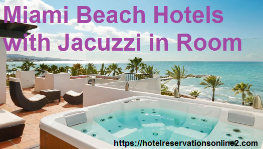 Find Miami Beach Hotels With Jacuzzi In Room For Family Vacation Or Honeymoon Visit Https Hotelreservationsonline2 Miami Beach Hotels Beach Hotels Jacuzzi