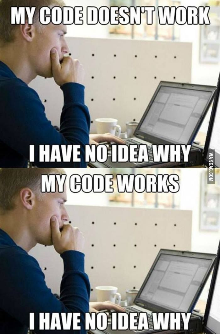 As a programmer, I have to go through hours of frustration like this...  https://www.facebook.com/9gag