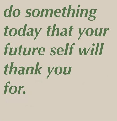 Do Something Today For Your Future Self