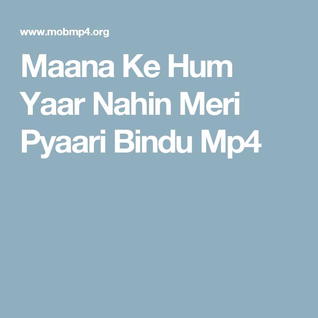 Maana Ke Hum Yaar Nahin Meri Pyaari Bindu Mp60 Download Video Songs Best Oye All Chudaku Padipothau Love Quotations