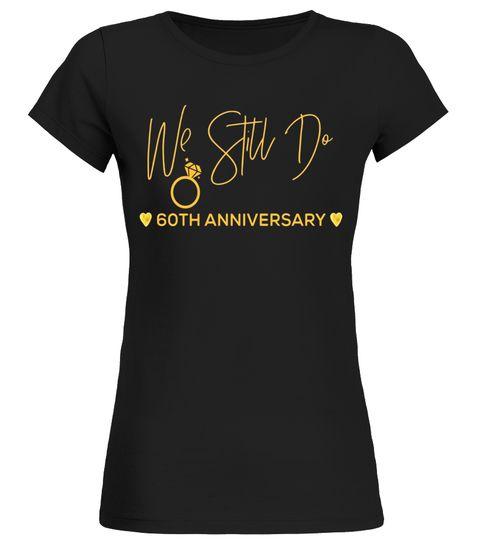 60th wedding anniversary tshirt we still do gifts for couple do it 60th wedding anniversary tshirt we still do gifts for couple do it yourself t shirt solutioingenieria Images