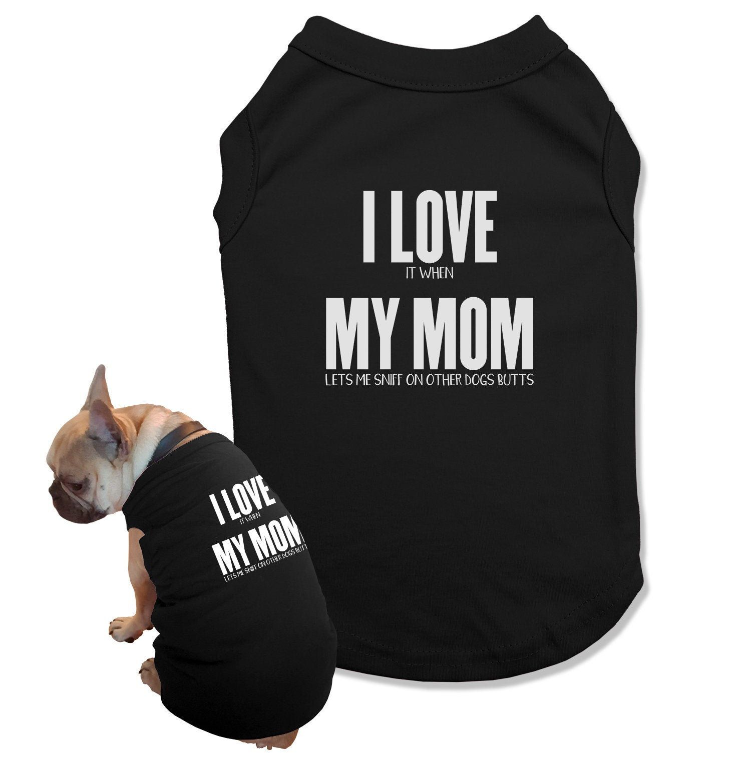 I Love It When My Mom Cute Shirt For Dogs Funny Dog Mom Gift