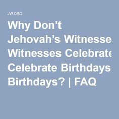 Why Don't Jehovah's Witnesses Celebrate Birthdays? | Worship ideas