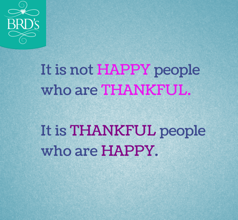 It is not happy people who are thankful. It is thankful people who are happy. #quotes #positive #happy #BRDs