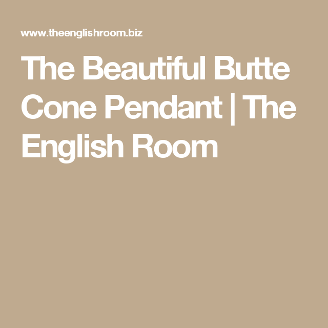 The Beautiful Butte Cone Pendant | The English Room