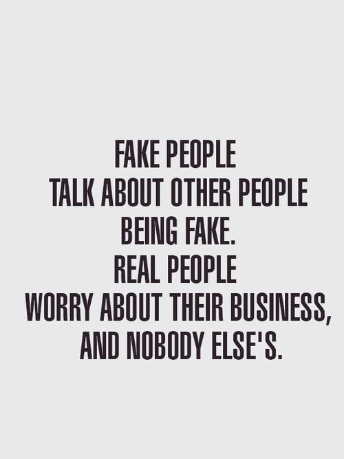 Fake People Talk About Other People Being Fake..Real People ...
