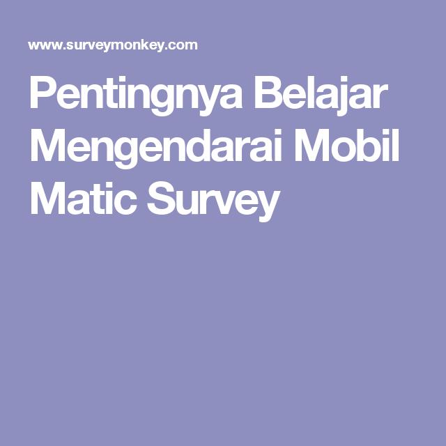 Pentingnya Belajar Mengendarai Mobil Matic Survey Dengan Gambar