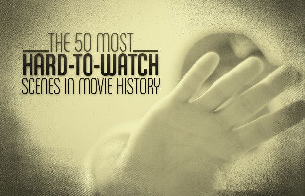 The 53 Most Hard To Watch Scenes In Movie History Movie History Movies Scenes