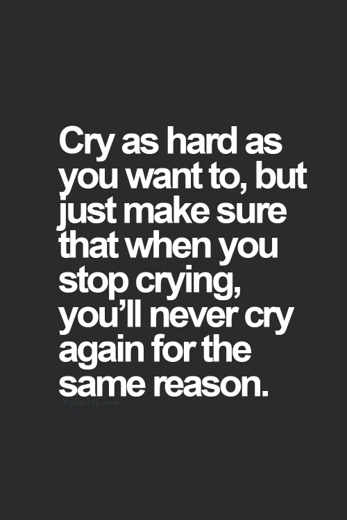 Cry As Hard As You Want The Daily Quotes Words Quotes Inspirational Quotes Inspirational Words