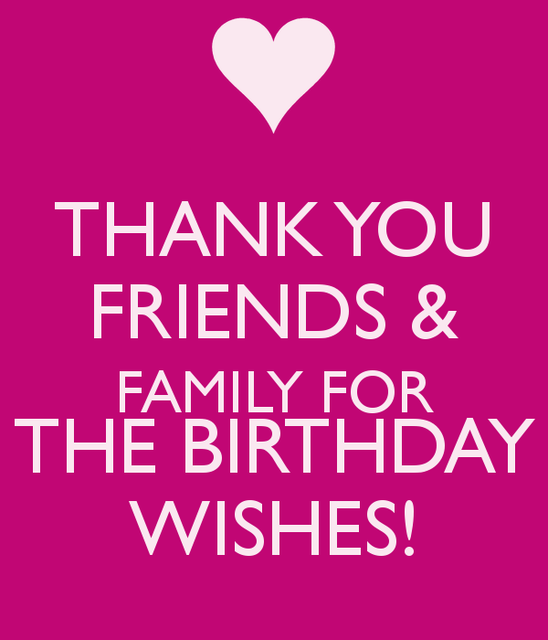 THANK YOU FRIENDS & FAMILY FOR THE BIRTHDAY WISHES!