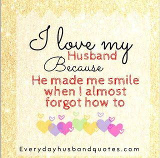 I love my husband because he is