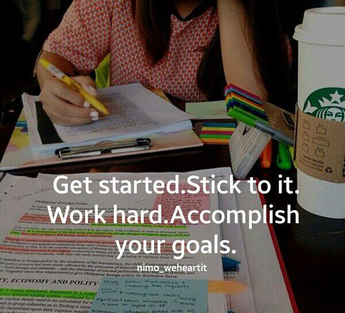Quotes Working Hard Achieve Goals: Get Started. Stick To It. Work Hard. Accomplish Your Goals