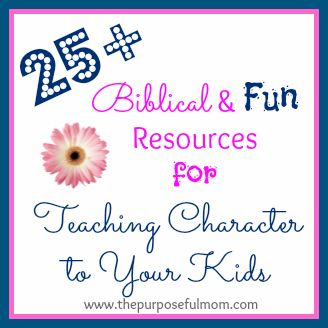 The Purposeful Mom: 25+ Awesome Biblical Resources for Teaching Character {The Busy Mom's Guide to Teaching Character Day 5}