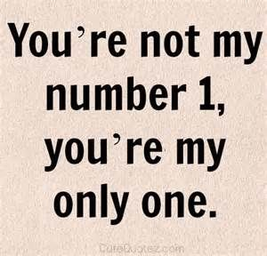 I Love You Baby Quotes You're Not My Number 1 You're My Only One…… # We All Want To Find