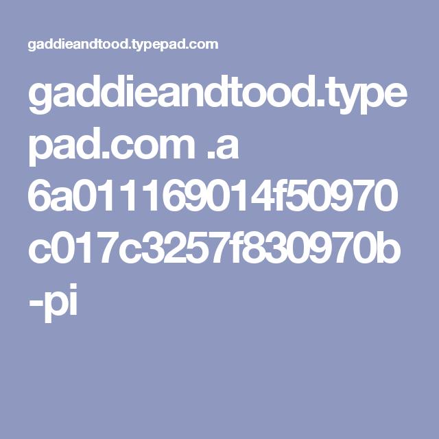 gaddieandtood.typepad.com .a 6a011169014f50970c017c3257f830970b-pi