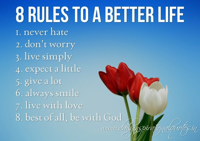 8 rules to a better life 1 never hate 2 donu0027t worry 3 live - best wishes in life