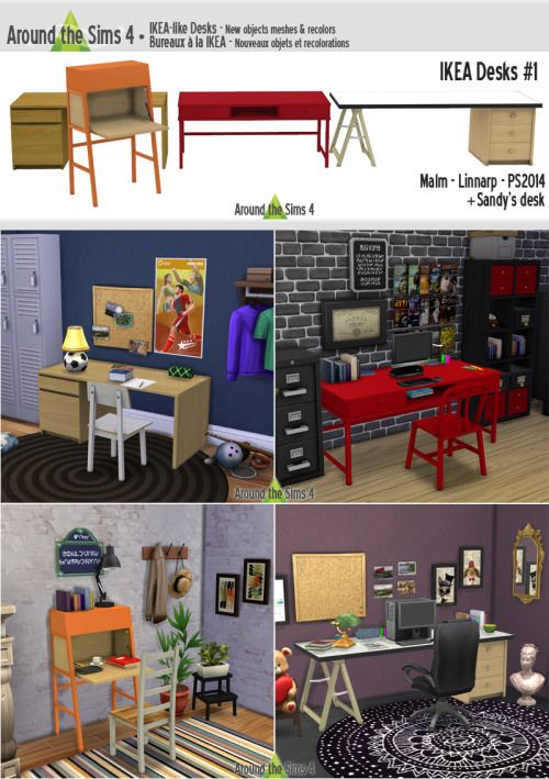 Around the Sims 4   IKEA DesksA tiny collection of IKEA desks, with some I had already meshed for the Sims 3: Linnarp & Malm, and a new one: the PS2014. I've also added my own desk, which isn't IKEA… but that is 3 tiles long! :p All the desks come in various colors. As I've been requested to mesh the Alex desk, there might be a part 2, if you enjoy that one (maybe with Malm end tables? I'm out of the loop to know what's been already done or not…) DOWNLOAD HEREPS1: I hope yo...