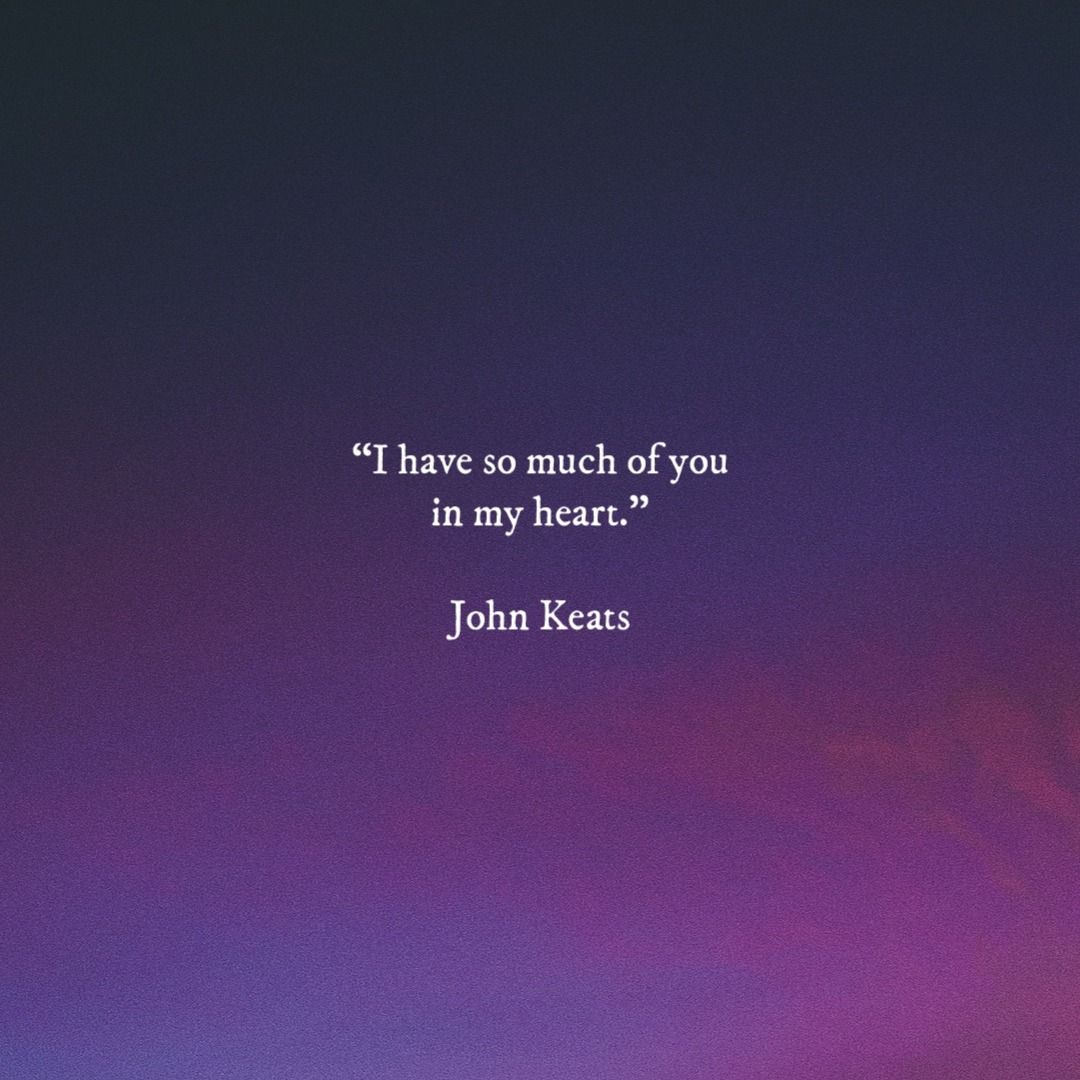 I Have So Much Of You In My Heart Johnkeats Love Quotes Life Forever You My Heart Quotes Lines Quotes Heart Quotes