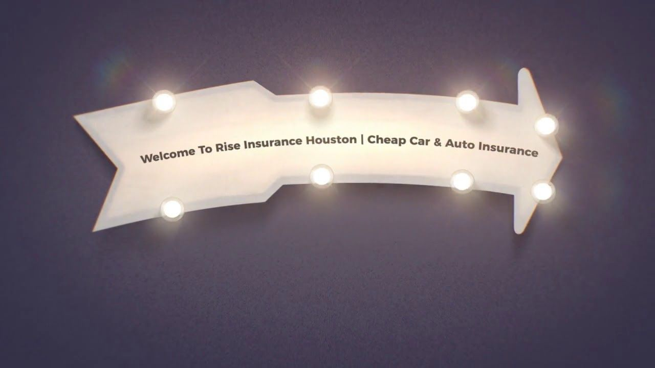 Welcome To Rise Insurance Houston Cheap Car Auto Insurance We