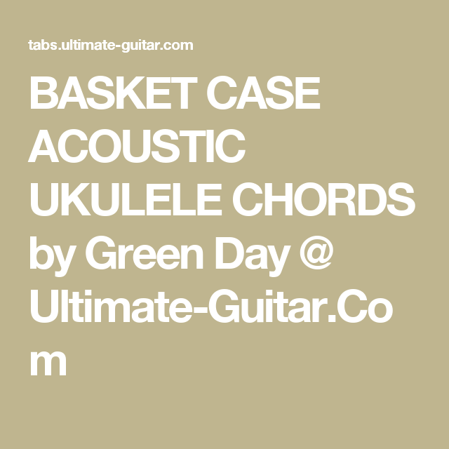 BASKET CASE ACOUSTIC UKULELE CHORDS by Green Day @ Ultimate-Guitar ...