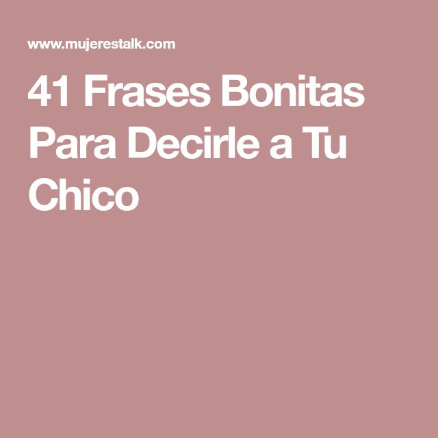 41 Frases Bonitas Para Decirle A Tu Chico Frases Bonitas