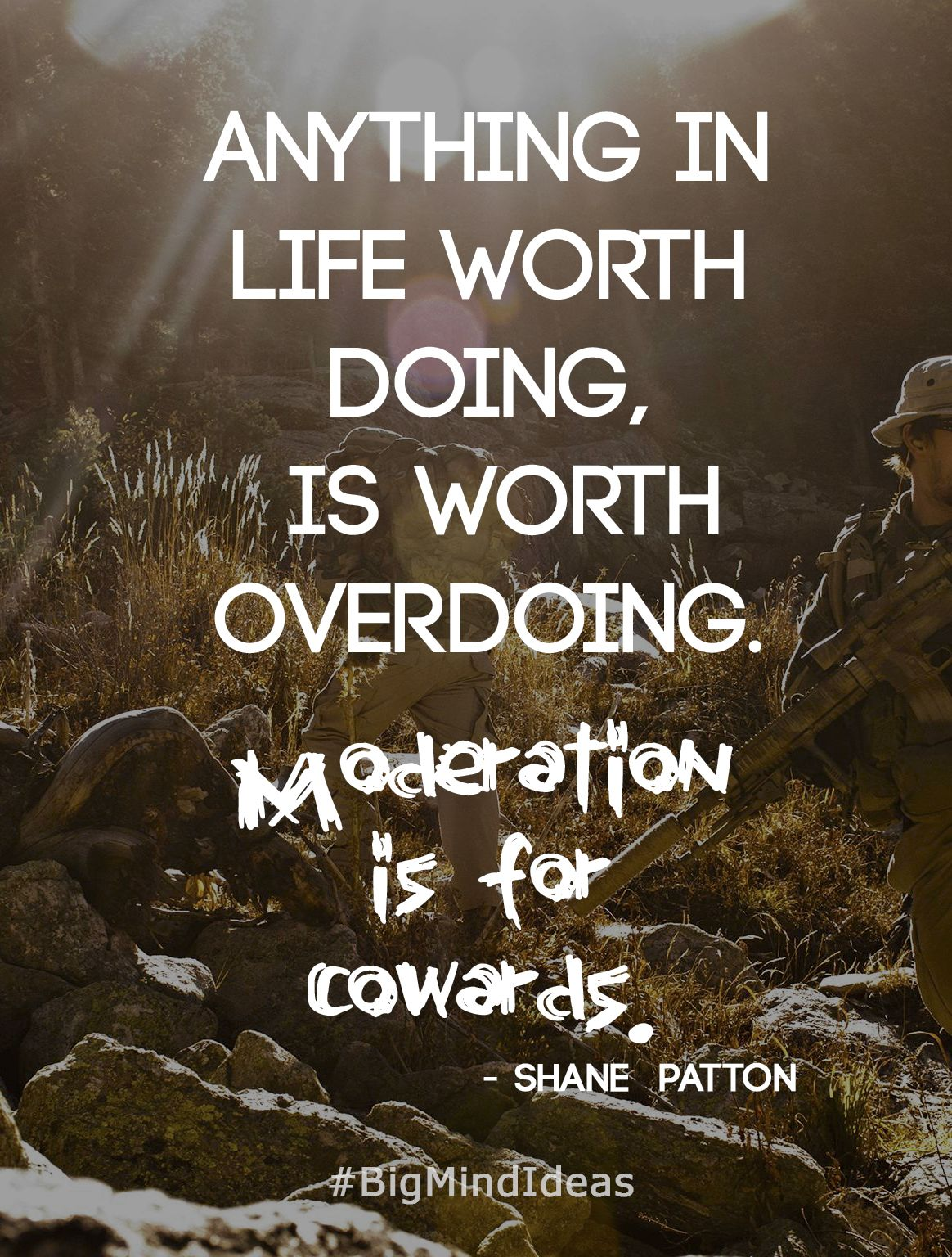 """""""Anything in life worth doing, is worth overdoing ..."""