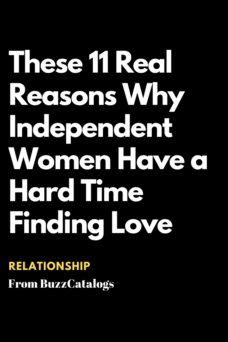 These 11 Real Reasons Why Independent Women Have A Hard Time Finding Love Relationship Quotes About Love And Relationships Finding Love Relationship Breakup