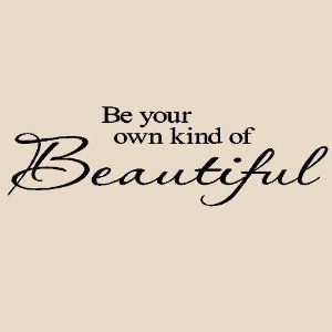 Be Your Own Kind Of Beautiful 5.5h x 20w vinyl lettering for walls quotes art  Price: 	$9.50 Eligible for free shipping with Amazon Prime.