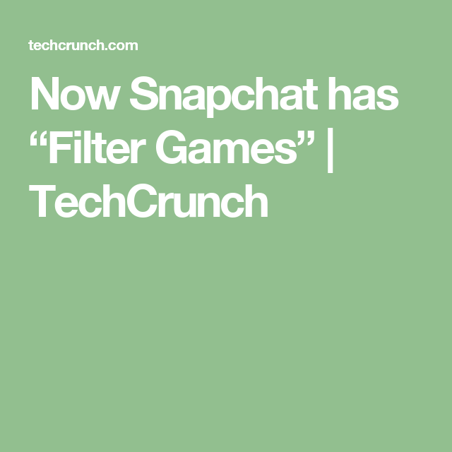 "Now Snapchat has ""Filter Games""  