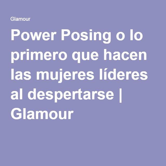 Power Posing o lo primero que hacen las mujeres líderes al despertarse | Glamour