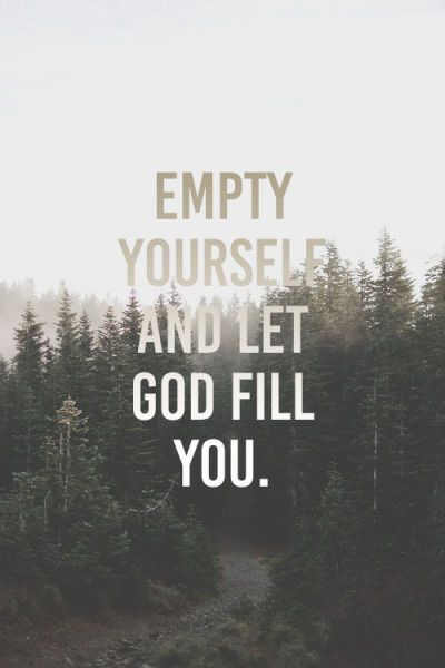 Image result for empty yourself and let god fill you