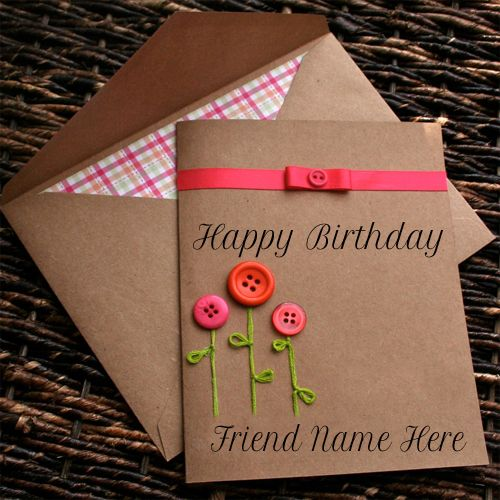 Write Name On Happy Birthday Button Greeting Card For FriendHappy – Happy Birthday Card What to Write