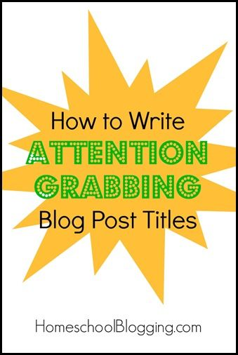 How to Write Attention Grabbing Blog Post Titles - write headlines to draw people in. #hsbloggers