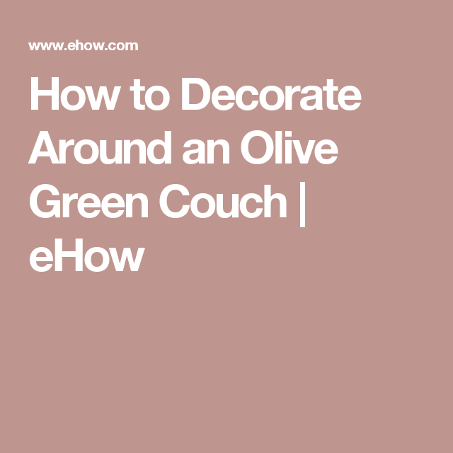 How to Decorate Around an Olive Green Couch | Olive green couches ...