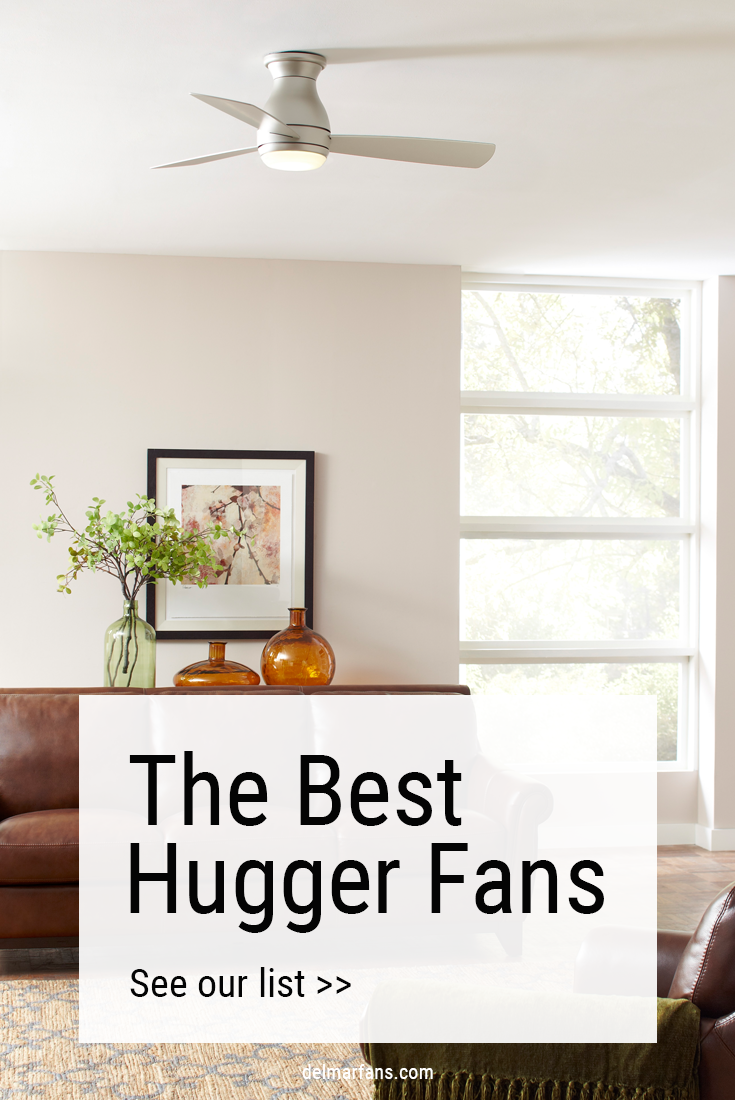 The Best Huggers Are Actually Ceiling Fans Flush Mount Low Profile Hugger Ceiling Fan Ceiling Fan Ceiling Fan Bedroom