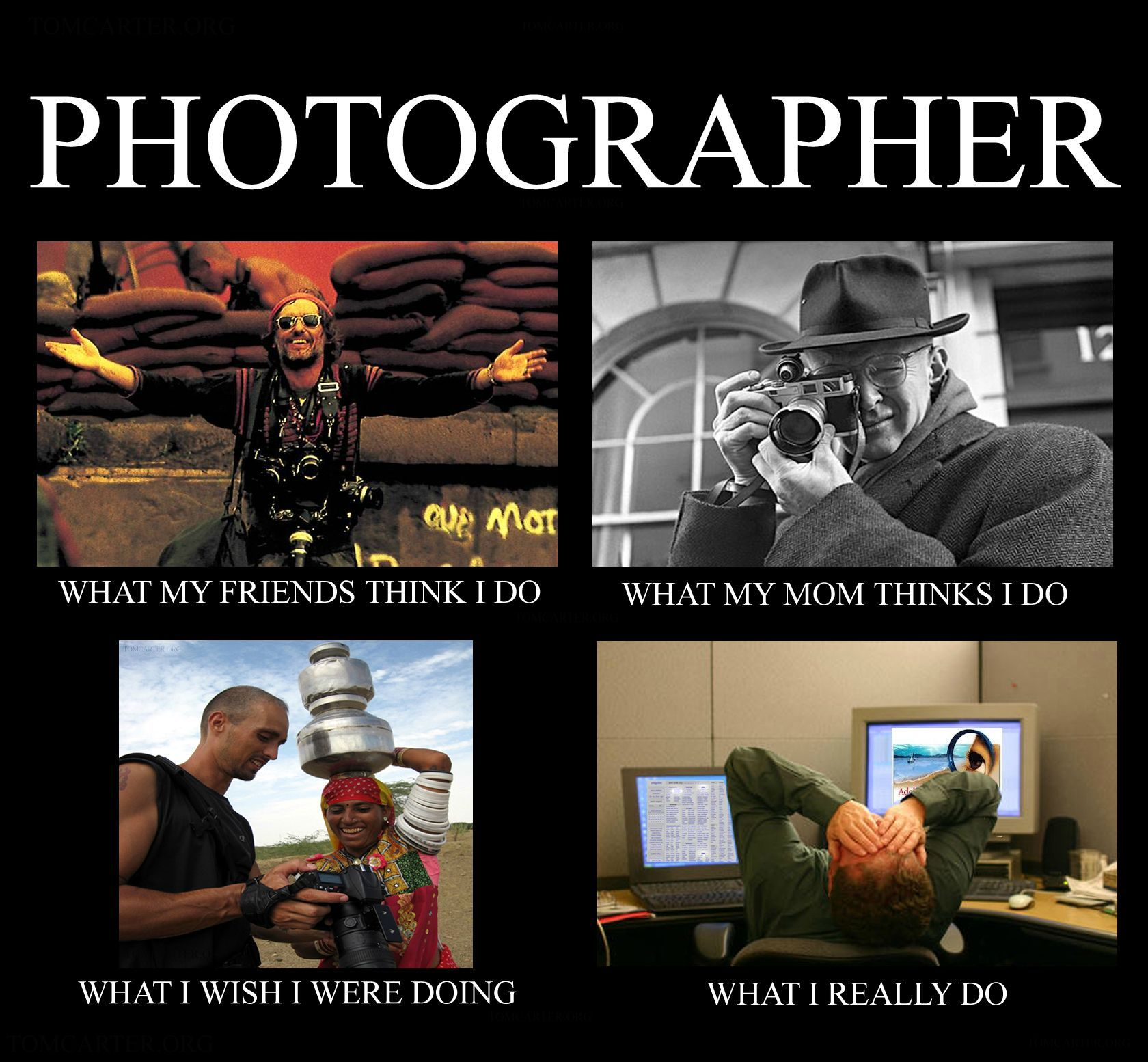 Photography Memes What You Think I Do What I Really Do Photographer Humor Photographer Meme Quotes About Photography