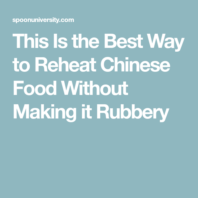 How to Reheat Chinese Food Without Making it Rubbery ...
