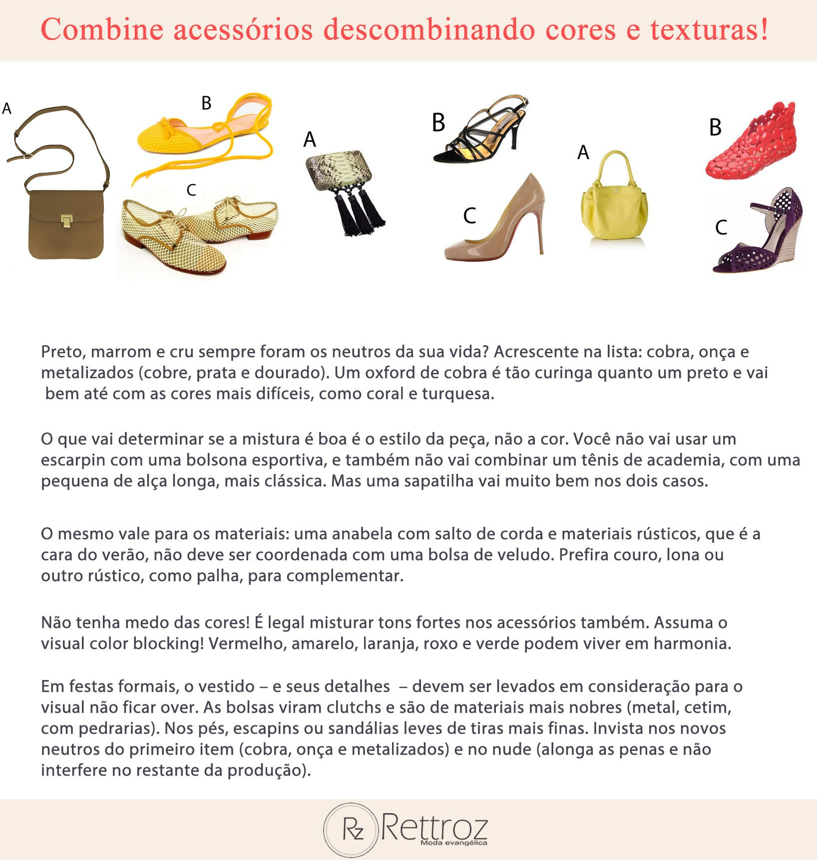 """Quantas vezes você já ouviu que é mais contemporâneo não combinar o sapato com a bolsa? E quantas vezes você se perguntou: mas vou """"descombinar"""" como?   Veja algumas dicas que a Rettroz selecionou para você!"""