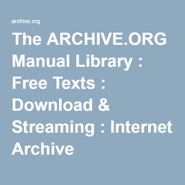 The ARCHIVE.ORG Manual Library : Free Texts : Download & Streaming : Internet Archive