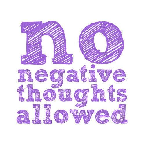 no negative thoughts allowed in life