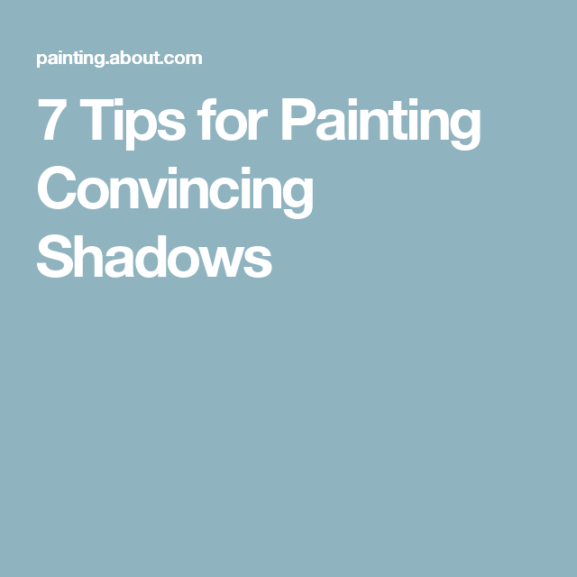 7 Tips for Painting Convincing Shadows