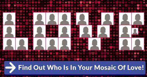Find Out Who Is In Your Mosaic Of Love!