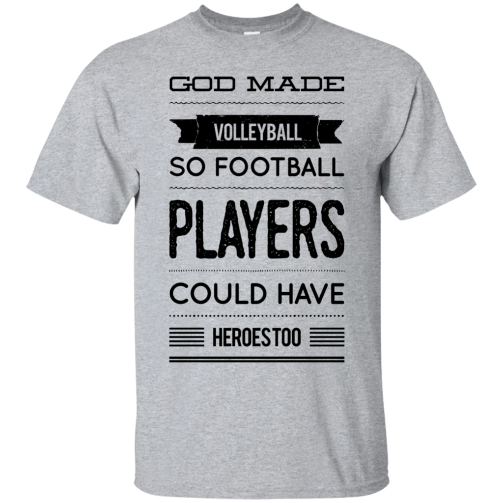 God Made Volleyball So Football Players Could Have Heroes Too T Shirt With Images Funny Volleyball Shirts Volleyball Shirts Volleyball