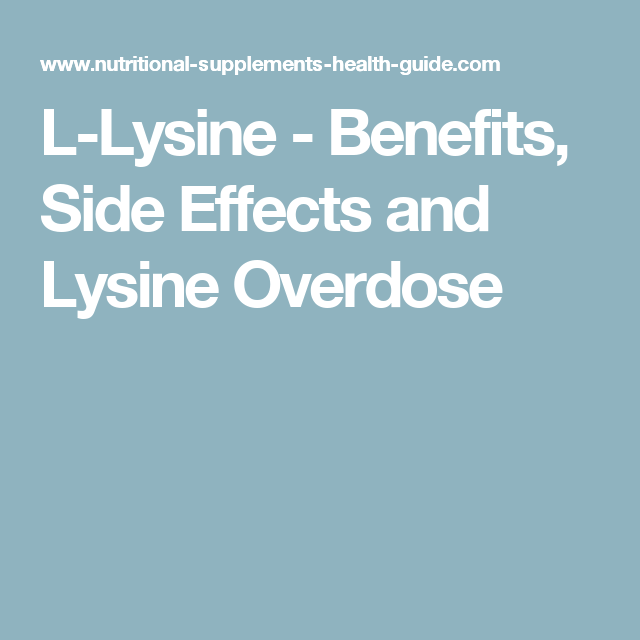 L-Lysine - Benefits, Side Effects and Lysine Overdose