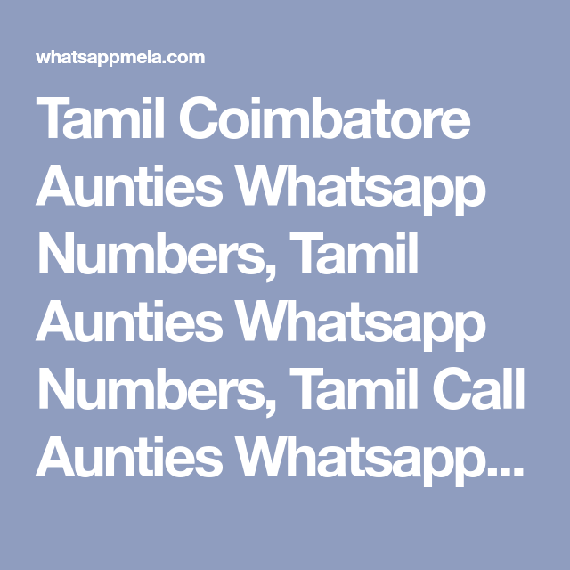 Tamil Coimbatore Aunties Whatsapp Numbers, Tamil Aunties Whatsapp