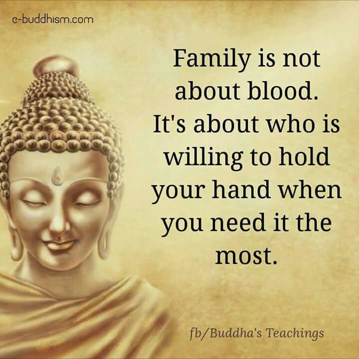 Buddha Family Quotes: Whether It's Buddha's Teaching Or Not. This Is True To The