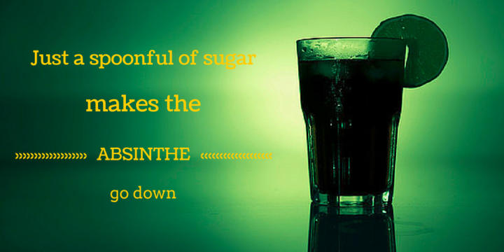 Just a spoonful of sugar makes the ABSINTHE go down